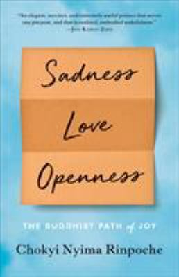 Cover image for Sadness, love, openness : the Buddhist path of joy / Chokyi Nyima Rinpoche.