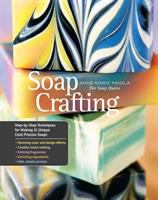 Cover image for Soap crafting : step-by-step techniques for making 31 unique cold-process soaps / Anne-Marie Faiola, the soap queen ; photography by Lara Ferroni.