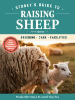 Cover image for Storey's guide to raising sheep : breeding, care, facilities / Paula Simmons and Carol Ekarius.