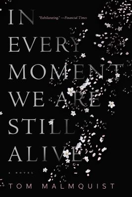 Cover image for In every moment we are still alive : a novel / Tom Malmquist ; translated from the Swedish by Henning Koch.