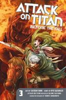 Cover image for Attack on Titan. v.3, Before the fall / based on Attack on Titan created by: Hajime Isayama ; story by: Ryo Suzukaze ; art by: Satoshi Shiki ; character designs by: Thores Shibamoto ; translation: Stephen Paul ; lettering: Steve Wands.