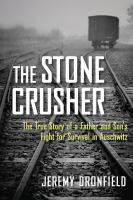 Cover image for The stone crusher : the true story of a father and son's fight for survival in Auschwitz / Jeremy Dronfield.