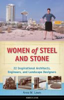 Cover image for Women of steel and stone : 22 inspirational architects, engineers, and landscape designers / Anna M. Lewis.