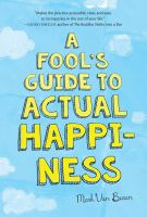 Cover image for A fool's guide to actual happiness / Mark Van Buren.