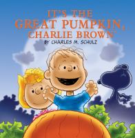Cover image for It's the Great Pumpkin, Charlie Brown / by Charles M. Schulz ; [text adapted by Lauryn Tuchman ; art adapted by Tom Brannon].