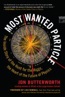 Cover image for Most wanted particle : the inside story of the hunt for the Higgs, the heart of the future of physics / Jon Butterworth ; foreword by Lisa Randall.