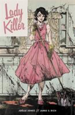 Cover image for Lady killer, Vol. 1 / story by Joëlle Jones & Jamie S. Rich ; art by Joëlle Jones ; colors by Laura Allred ; letters by Crank!