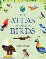 Cover image for The atlas of amazing birds / Matt Sewell.