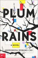 Cover image for Plum rains : a novel / Andromeda Romano-Lax.