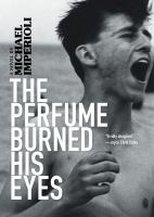 Cover image for The perfume burned his eyes : a novel / by Michael Imperioli.