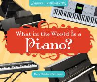 Cover image for What in the world is a piano? / Mary Elizabeth Salzmann.