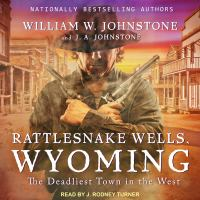Cover image for Rattlesnake Wells, Wyoming [compact disc] : the deadliest town in the West / William W. Johnstone with J.A. Johnstone.