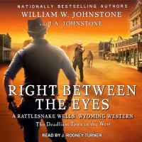 Cover image for Right between the eyes [compact disc] / William W. Johnstone with J.A. Johnstone.
