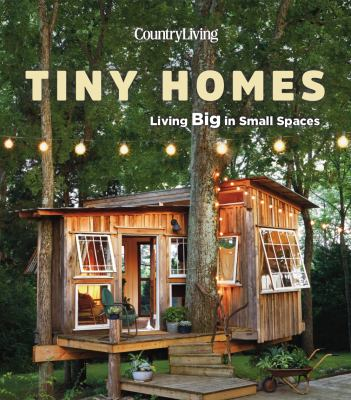 Cover image for Country Living tiny homes : living big in small spaces / edited by Caroline McKenzie.