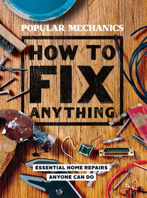 Cover image for How to fix anything : essential home repairs anyone can do.