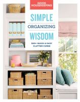 Cover image for Good housekeeping simple organizing wisdom : 500+ quick & easy clutter cures / edited by Laurie Jennings.