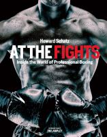 Cover image for At the fights : inside the world of professional boxing / Howard Schatz ; executive producer/editor, Beverly J. Ornstein ; forward by Jim Lampley.