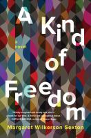 Cover image for A kind of freedom : a novel / Margaret Wilkerson Sexton.