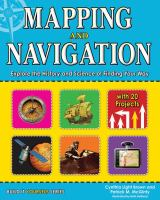 Cover image for Mapping and navigation : explore the history and science of finding your way with 20 projects / Cynthia Light Brown & Patrick M. McGinty; illustrated by Beth Hetland.