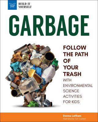 Cover image for Garbage : follow the path of your trash : with environmental science activities for kids / Donna Latham ; illustrated by Tom Casteel.
