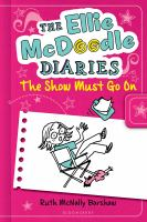 Cover image for The Ellie McDoodle diaries : the show must go on / written and illustrated by Ruth McNally Barshaw.