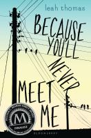 Cover image for Because you'll never meet me / Leah Thomas.