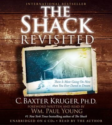 Cover image for The shack revisited [compact disc] : there is more going on here than you ever dared to dream / C. Baxter Kruger ; foreword written and read by Wm. Paul Young.