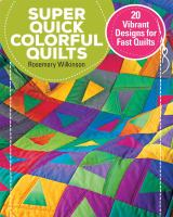 Cover image for Super-Quick Colorful Quilts 35 Vibrant Designs For Fast Quilts.