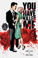 Cover image for You have killed me / by Jamie S. Rich & Joëlle Jones ; lettered by Douglas E. Sherwood ; designed by Keith Wood ; edited by James Lucas Jones & Jill Beaton.