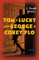 Cover image for Tom & Lucky (and George & Cokey Flo) : a novel / C. Joseph Greaves.