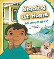 Cover image for Signing at home : sign language for kids / by Kathryn Clay ; illustrated by Randy Chewning.
