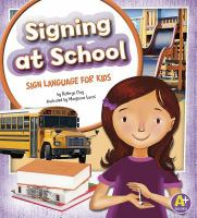 Cover image for Signing at school : sign language for kids / by Kathryn Clay ; illustrated by Margeaux Lucas.