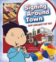 Cover image for Signing around town : sign language for kids / by Kathryn Clay.