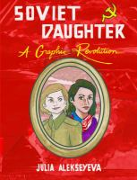 Cover image for Soviet daughter : a graphic revolution / Julia Alekseyeva.