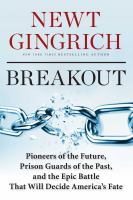 Cover image for Breakout : pioneers of the future, prison guards of the past, and the epic battle that will decide America's fate / Newt Gingrich ; with Ross Worthington.