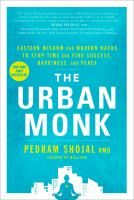 Cover image for The urban monk : Eastern wisdom and modern hacks to stop time and find success, happiness, and peace / Pedram Shojai, OMD.