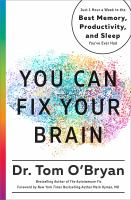 Cover image for You can fix your brain : just 1 hour a week to the best memory, productivity, and sleep you've ever had / Dr. Tom O'Bryan.