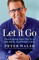 Cover image for Let it go : downsizing your way to a richer, happier life / Peter Walsh, New York Times bestselling author.