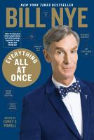 Cover image for Everything all at once : [how to unleash your inner nerd, tap into radical curiosity, and solve any problem] / by Bill Nye ; edited by Corey S. Powell.