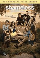 Cover image for Shameless. The complete third season [DVD] / producer, Etan Frankel ; co-executive producer, Nancy M. Pimental ; co-executive producer, Krista Vernoff ; co-executive producer, Davey Holmes ; co-executive producer, Michael Hissrich ; exevutive producer, Mark Mylod ; executive producer, Andrew Stearn ; developed for American television by John Wells ; created by Paul Abbot ; executive producer, John Wells ; John Wells Productions ; Warner Bros. Television.