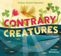 Cover image for Contrary creatures : unique animal opposites / James Weinberg.
