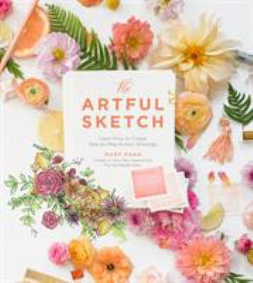 Cover image for The artful sketch : create artistic drawings step by step to embellish your home, business, and life / Mary Phan, creator of Very Mary Inspired and The Sketchbook Series.