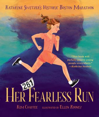 Cover image for Her fearless run : Kathrine Switzer's historic Boston Marathon / Kim Chaffee ; illustrated by Ellen Rooney.