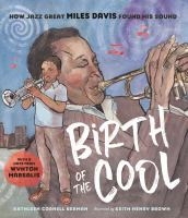 Cover image for Birth of the cool : how jazz great Miles Davis found his sound / Kathleen Cornell Berman ; illustrated by Keith Henry Brown.
