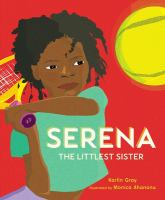 Cover image for Serena : the littlest sister / Karlin Gray ; illustrated by Monica Ahanonu.