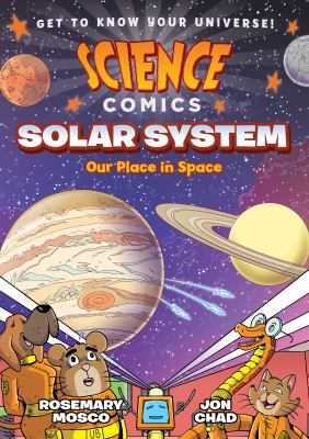 Cover image for Solar system : our place in space / Rosemary Mosco ; and [illustrations by] Jon Chad ; with color by Luke Healy.