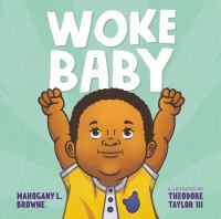 Cover image for Woke baby / Mahogany L. Browne ; illustrated by Theodore Taylor III.