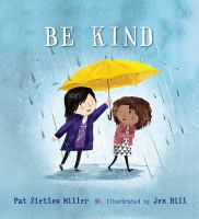 Cover image for Be kind / Pat Zietlow Miller ; illustrated by Jen Hill.