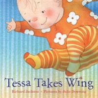 Cover image for Tessa takes wing / Richard Jackson ; illustrated by Julie Downing.