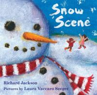 Cover image for Snow scene / Richard Jackson ; pictures by Laura Vaccaro Seeger.
